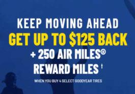 Goodyear canada Rebate - Keep moving ahead- get up to $125 back+ 250 air miles®reward miles
